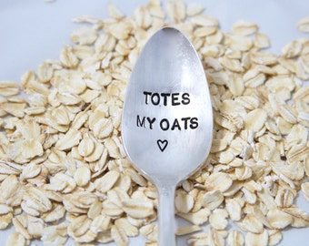 Totes My Oats - Hand Stamped Spoon - As seen on National Oatmeal Day from Jamba Juice - National Oatmeal Day Spoon