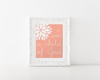 I am a Child of God - 8x10 custom color printable graphic art, phrase, child, God, inspirational art, nursery art, quote,white flower LDS