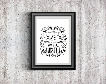 Good Things Come To Those Who Hustle Print, Typography Print, 8.5x11 Print, Home Decor, Wall Art, Art Print