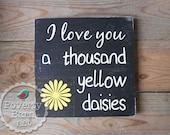 Gilmore Girls I Love You a Thousand Yellow Daisies Wood Sign