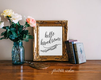 Quote Print, Hello Handsome, Printable wall art decor poster, calligraphy print, digital typography calligraphy hand written