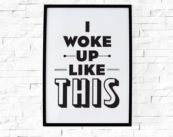 BUY 2 GET 1 FREE - Typography Poster, Black and White Decor, Type Print, Bedroom Decor, Poster, Small Poster - I Woke Up Like This
