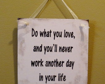 Do what you love, and you'll never work another day in your life sign