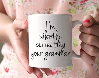 I'm Silently Correcting Your Grammar Mug, Funny Gift for Her, Coffee Mug, Grammar Nerd, Gift for Teacher, Funny Gift for Him, Drinkware