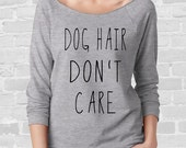 Dog Hair Don't Care funny Ladies 3/4 sleeve raw edge wide neck Raglan Pullover Long Sleeve Shirt