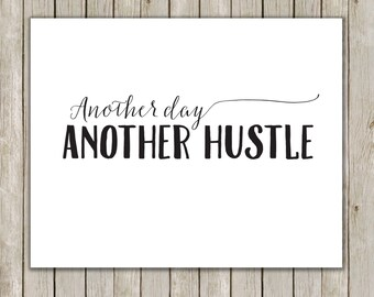 8x10 Another Day Another Hustle Printable, Typography Printable Art, Art Poster, Typography Wall Art, Home Decor, Instant Digital Download