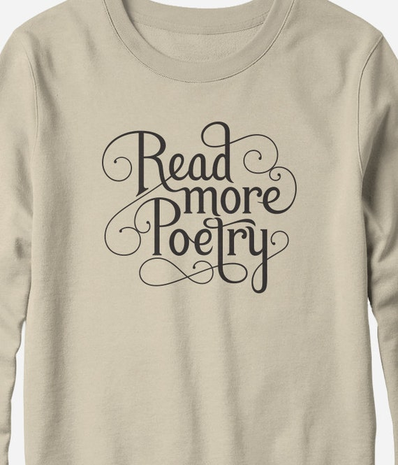Sweatshirt - Read More Poetry - screen printed sweatshirt - You Choose Color