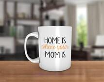 Home is where your mom is Ceramic Coffee Mug - Dishwasher Safe - Mom Coffee Mug - Home Coffee Mug- Mom Birthday gift