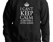 I Can't Keep Calm My Brother Is Getting Married Sweatshirt Bachelor Party Wedding Sweater
