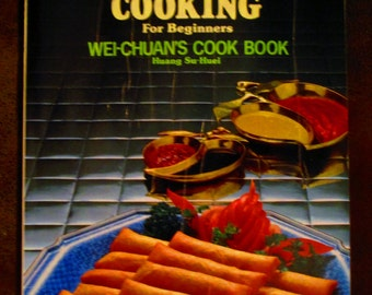 1984 - CHINESE Cooking for Beginners - WEI-CHUAN'S Cook Book by Huang Su-Huei - Chinese Recipes