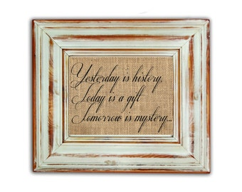 Yesterday is History, Today is a Gift, Tomorrow is a Mystery / Burlap Print / Housewarming Gift / Wedding Gift / Home Burlap Print