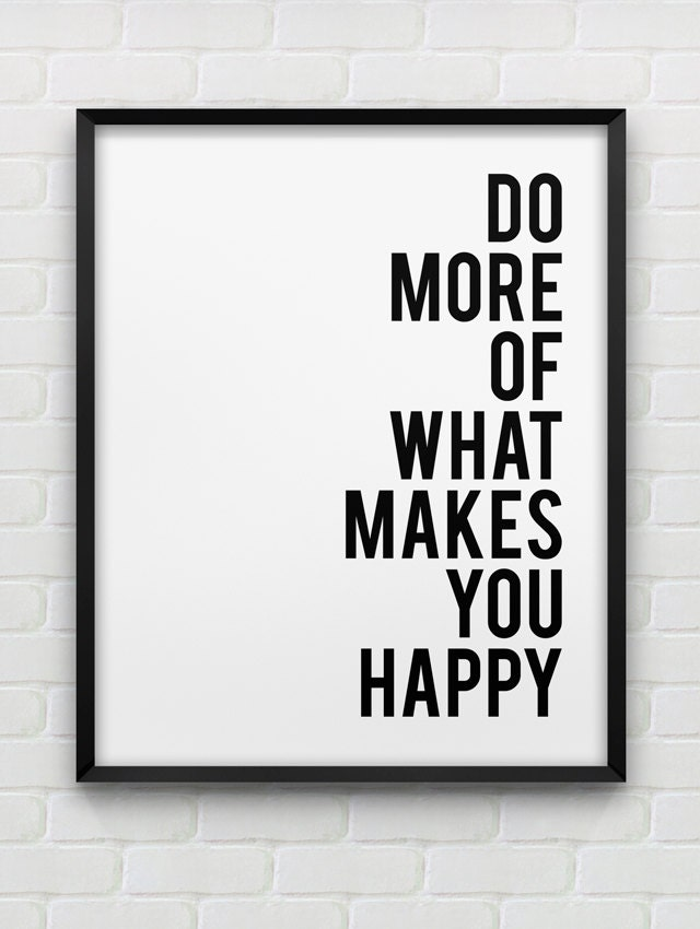 printable 39 do more of what makes you happy 39 print. Black Bedroom Furniture Sets. Home Design Ideas