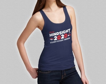 Hindsight 2020 Vote Shirt - Funny Election Tank Top Ladies - 2020 Election Vote Hindsight
