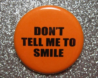 Don't tell me to smile Feminist pin - feminist gifts