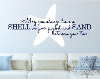 May you always have a SHELL in your pocket and SAND between your toes. - Wall Decal