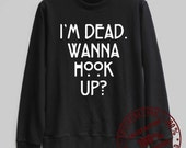 im dead wanna hook up sweater There are 51 tips to buy this shirt: american horror story black t- cotton halloween sweater black t- swag yolo im dead american horror story vintage hipster ootd tbt blond clothes black and white quote on it american horror story tate langdon hookup funny funny oversized t- americanhorrorstory black i'm dead wanna hook up white t- blouse ahs.