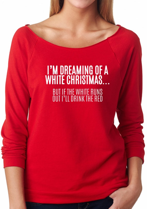 Dreaming of a White Christmas Wine Lovers Shirt            French Terry Christmas Shirt.Ugly Christmas Sweater. White Christmas