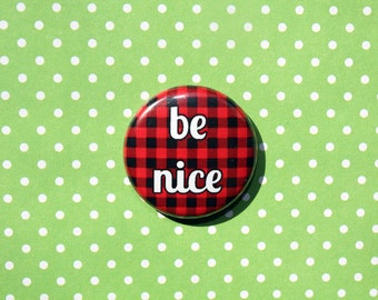 Be Nice- One Inch Pinback Button Magnet