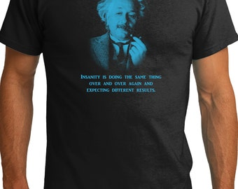 Mens T shirt - Einstein screen printed with quote -Insanity is doing the same thing over and over, expecting a different result