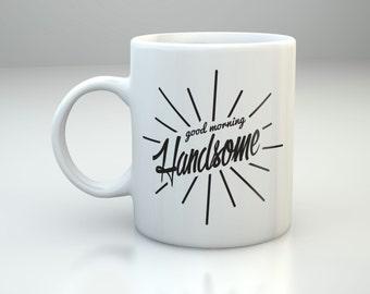 Good Morning Handsome Mug, Coffee Mug, Funny Mug, Gift For Him, Good Morning Mug, Gift for Husband, Anniversary Gift, Instagram, Hashtag