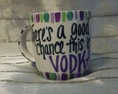 """Hand Painted """"There's a Good Chance that this is..."""" Coffee Mug"""