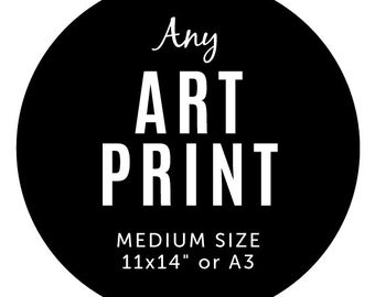 """Any Art Print / Medium Print Size / 11x14"""" or A3 / Shipped from London, UK"""