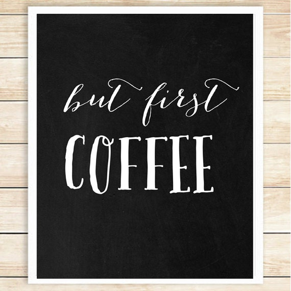 Free Printable Coffee Quotes: But First Coffee Print Chalkboard Coffee Poster Chalkboard