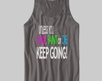Unless you PUKE FAINT or DIE keep going!