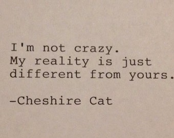 Cheshire Cat - Hand Typed Typewriter Quote - .I'm not crazy.....
