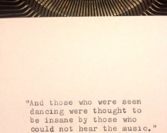 Friedrich Nietzsche- Hand Typed Typewriter Quote -And those who were seen dancing.........