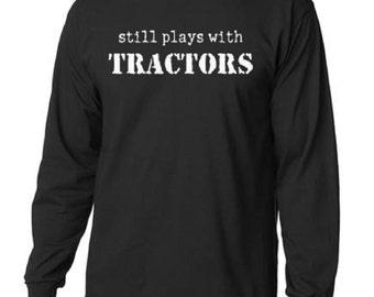 Still Plays With Tractors Funny Long Sleeve T-Shirt Men All Sizes (402)