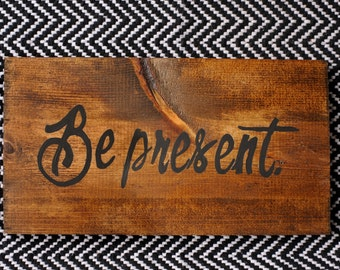 BE PRESENT Handmade Rustic Wood Wall Art Home Decor Sign