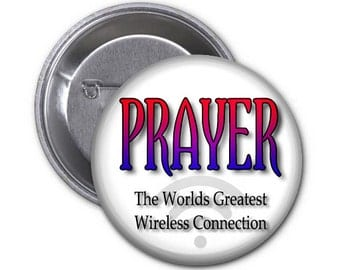 Prayer Is Christians Best Wireless Connection  2.25 inch Pin Back Button or Magnet