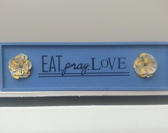 Eat Pray Love Sign w/ Cardstock Flowers