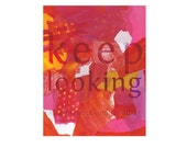 Keep Looking 11x14 Archival Art Print Inspiration Poster