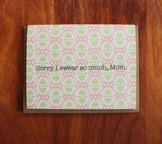sorry i swear so much, mom
