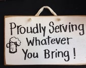 Proudly serving whatever you bring sign beer wooden plaque handmade bar decor man cave wall hanging