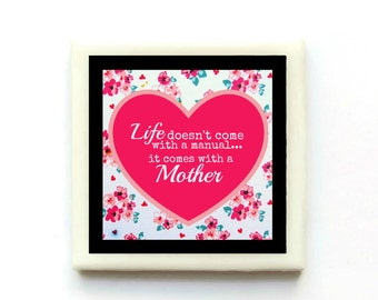 Life doesn't come with an manual...it comes with a Mother.  Tile Magnet