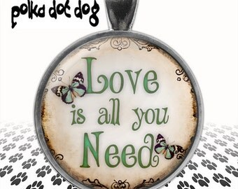 Love is all you Need -- Inspiring Quote Large Glass-Covered Pendant