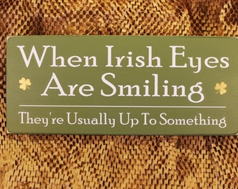When Irish Eyes Are Smiling They're Usually Up To Something Wood Sign St. Patrick's Day