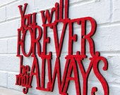 You Will Forever be my Always sign quote (together forever, valentine sign. gift for him, gift for her)