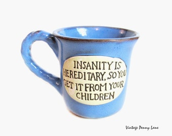 Insanity is Hereditary, So You Get It From Your Children Mug, Ceramic  Pottery Coffee Cup