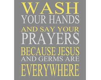 Wash Your Hands and Say Your Prayers Because Jesus and Germs are Everywhere - Bathroom Art Decor - 11x14 Print - CHOOSE YOUR COLORS