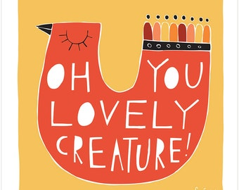 Oh You Lovely Creature - Fine Art Print