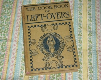 1911 The Cook Book of Leftovers by Helen Carroll Clarke, HC, published by Harper Brothers