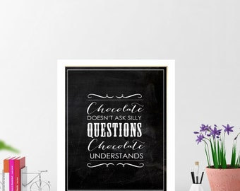 Chalkboard  print -chocolate doesn't ask questions chocolate understands. 8x10inch Inspiring quoteTypography.