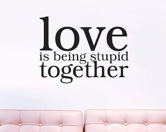 Love is Being Stupid Together - Quotes Wall Decals