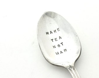 Hand stamped Vintage Spoon - Make Tea NOT War - From Goozeberry Hill