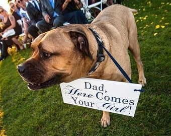 Dad, Here Comes Your Girl and/or Just Married.  8 X 16 inches, Dog Bearer, Ring Bearer, Flower Girl, Reception Sign.