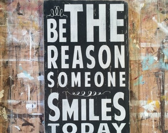 Be The Reason Someone Smiles Today - Heavily Distressed Vintage Style Typography Word Art Sign